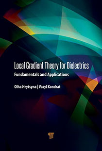 Local gradient theory for dielectrics : fundamentals and applications / Olha Hrytsyna, Vasyl Kondrat.